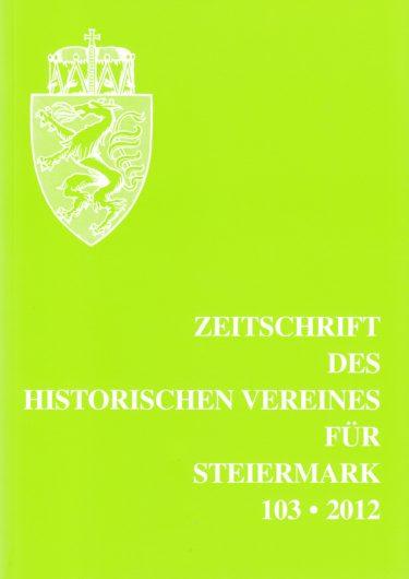 Zeitschrift 103 2012 375x530 - Zeitschrift des Historischen Vereines für Steiermark 103, 2012